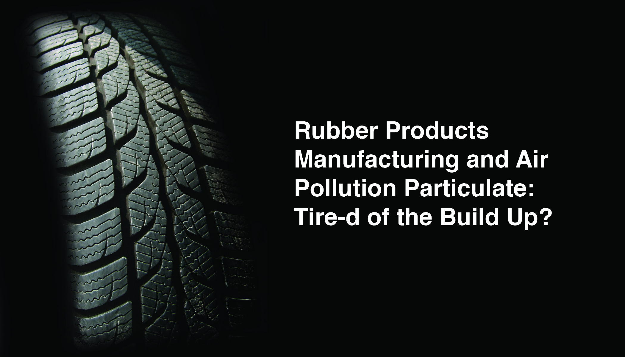 Rubber Products Mfg & Air Pollution Particulate: Tire-d of the Build Up?